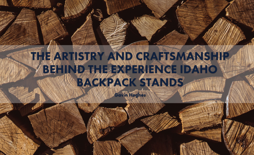 artistry and craftsmanship behind the experience Idaho backpack stands
